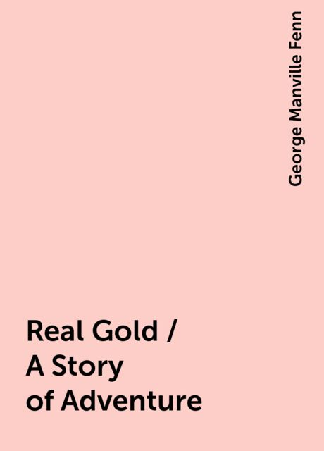 Real Gold / A Story of Adventure, George Manville Fenn