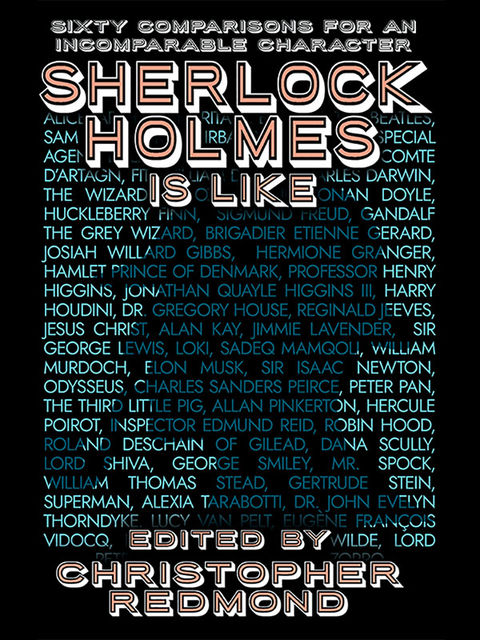 Sherlock Holmes Is Like: Sixty Comparisons for an Incomparable Character, Christopher Redmond