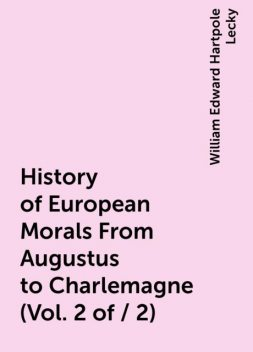 History of European Morals From Augustus to Charlemagne (Vol. 2 of / 2), William Edward Hartpole Lecky