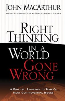 Right Thinking in a World Gone Wrong, John MacArthur