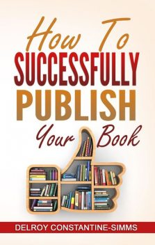How To Successfully Publish Your Book, Delroy Constantine-Simms