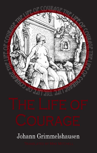 Life of Courage: the notorious whore, thief and vagabond, Johann Grimmelshausen