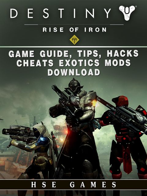 Destiny Rise of Iron Game Guide, Tips, Hacks, Cheats Exotics, Mods Download, HSE Games