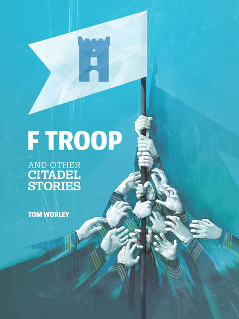 F Troop and Other Citadel Stories, Tom Worley
