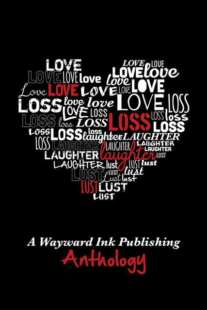 Love, Loss, Laughter & Lust: A Wayward Ink Anthology, Wayward Ink Publishing
