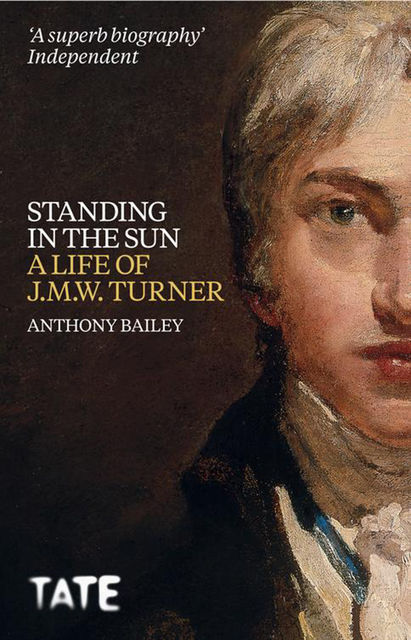 J.M.W. Turner: Standing in the Sun, Anthony Bailey