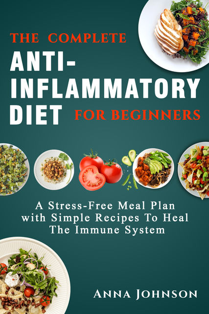 The Complete Anti-Inflammatory Diet for Beginners, Anna Johnson