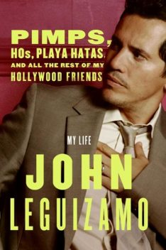 Pimps, Hos, Playa Hatas, and All the Rest of My Hollywood Friends, John Leguizamo
