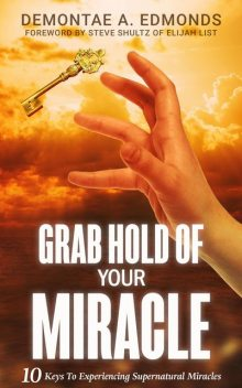 Grab Hold Of Your Miracle, Demontae A Edmonds