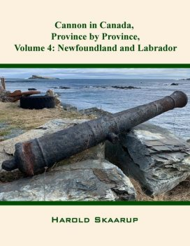 Cannon in Canada, Province by Province, Volume 4, Harold Skaarup