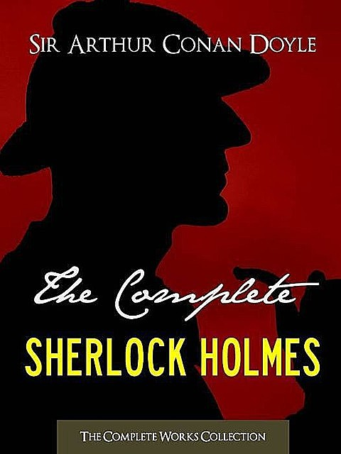 THE COMPLETE SHERLOCK HOLMES and THE COMPLETE TALES OF TERROR AND MYSTERY (All Sherlock Holmes Stories and All 12 Tales of Mystery in a Single Volume!)… Conan Doyle | The Complete Works Collection), Arthur Conan Doyle, Holmes, Watson, Sir Arthur Conan, Doctor, Estate Ltd., Sherlock, The Complete, The Conan Doyle, Works Collection
