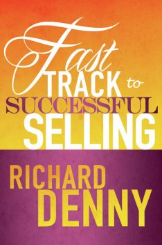 Fast Track to Successful Selling, Richard Denny