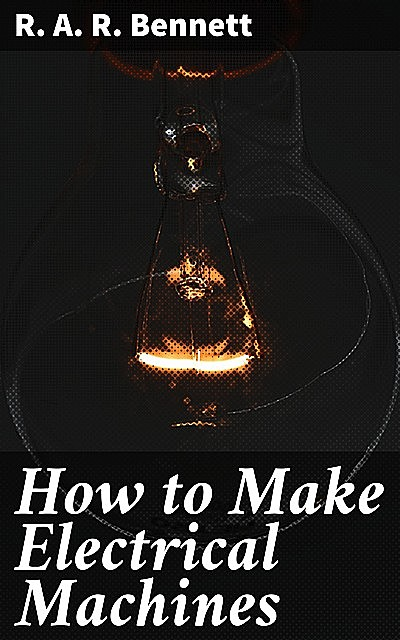 How to Make Electrical Machines, R.A. R. Bennett