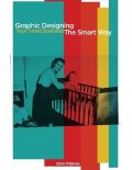 Graphic Designing Your Small Business the Smart Way, Chris M Brock