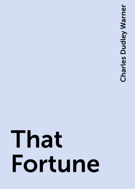 That Fortune, Charles Dudley Warner