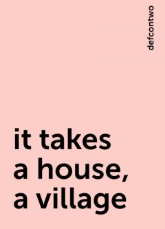 it takes a house, a village, defcontwo