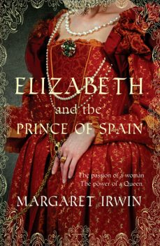 Elizabeth and the Prince of Spain, Margaret Irwin