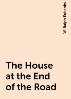 The House at the End of the Road, W. Ralph Eubanks