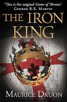 The Iron King (The Accursed Kings, Book 1), Maurice Druon