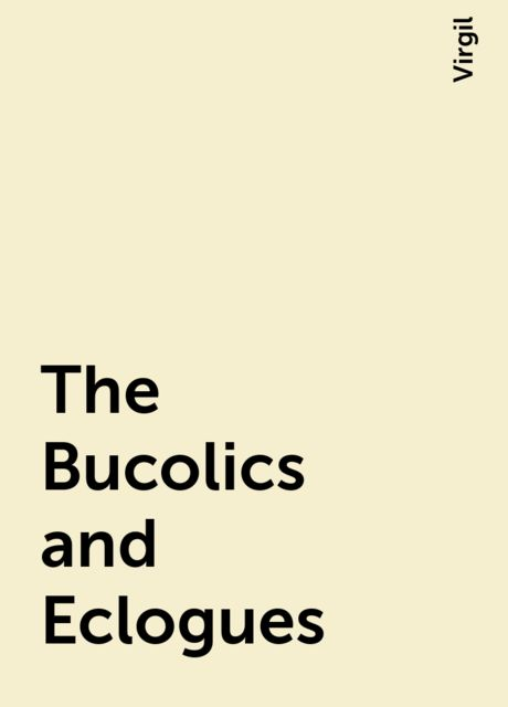 The Bucolics and Eclogues, Virgil