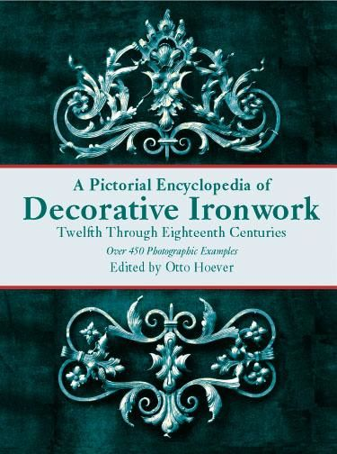 A Pictorial Encyclopedia of Decorative Ironwork, Otto Hoever