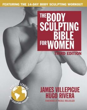 The Body Sculpting Bible for Women, Third Edition: The Way to Physical Perfection, James, Hugo, Rivera, Villepigue