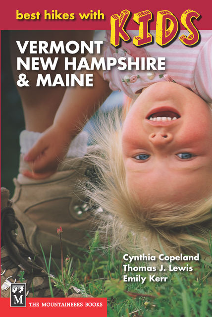 Best Hikes with Kids: Vermont, New Hampshire & Maine, Emily Kerr, Thomas Lewis