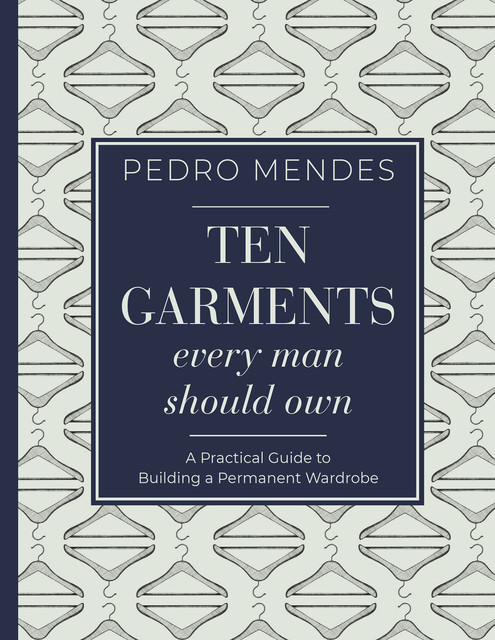 Ten Garments Every Man Should Own, Pedro Mendes