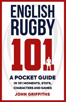 English Rugby 101, John Griffiths