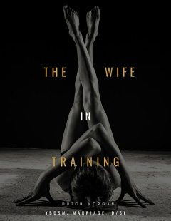The Wife In Training (Bdsm, Marriage, D/s), Dutch Morgan