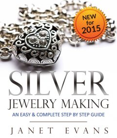 Silver Jewelry Making: An Easy & Complete Step by Step Guide, Janet Evans