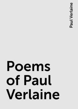 Poems of Paul Verlaine, Paul Verlaine