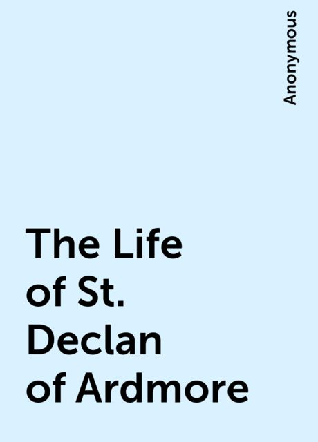 The Life of St. Declan of Ardmore,