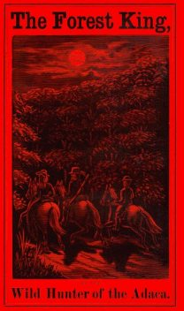 The Forest King / Wild Hunter of the Adaca, Hervey Keyes