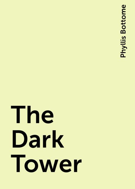 The Dark Tower, Phyllis Bottome