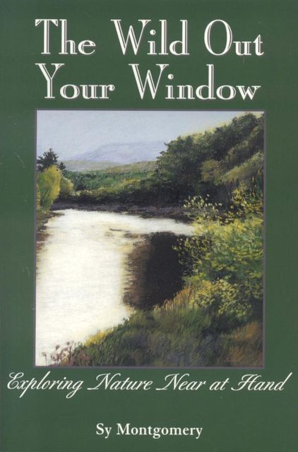 The Wild Out Your Window, Sy Montgomery