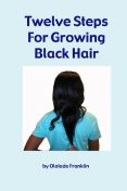 Twelve Steps for Growing Black Hair, Ololade Franklin