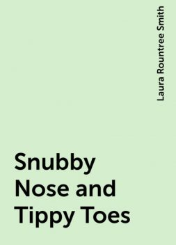 Snubby Nose and Tippy Toes, Laura Rountree Smith
