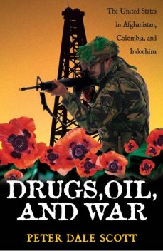 Drugs, Oil, and War, Peter Scott