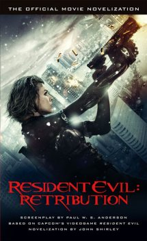 Resident Evil: Retribution – The Official Movie Novelization, John Shirley