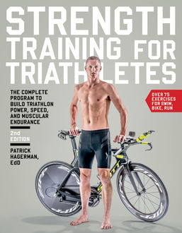 Strength Training for Triathletes, Ed.D., Patrick Hagerman