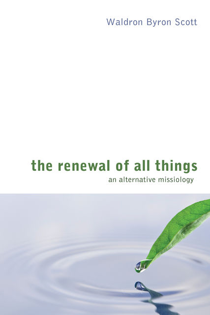 The Renewal of All Things, Scott Waldron