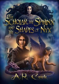 The Scholar, The Sphinx and the Shades of Nyx, A.R. Cook