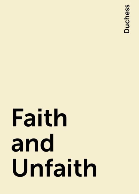 Faith and Unfaith, Duchess
