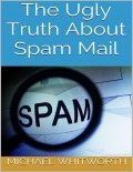 The Ugly Truth About Spam Mail, Michael Whitworth
