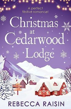 Winter At Cedarwood Lodge, Rebecca Raisin