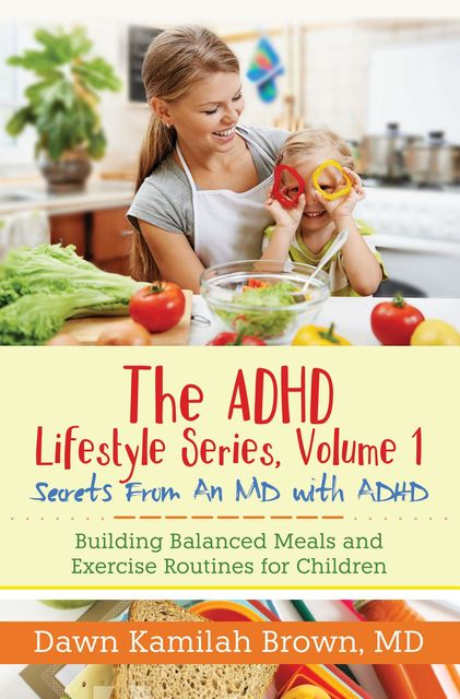 The ADHD Lifestyle Series, Volume 1: Secrets from an MD with ADHD, Dawn Brown