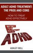 Adult ADHD Treatment: The Pros And Cons, Ashley Bell