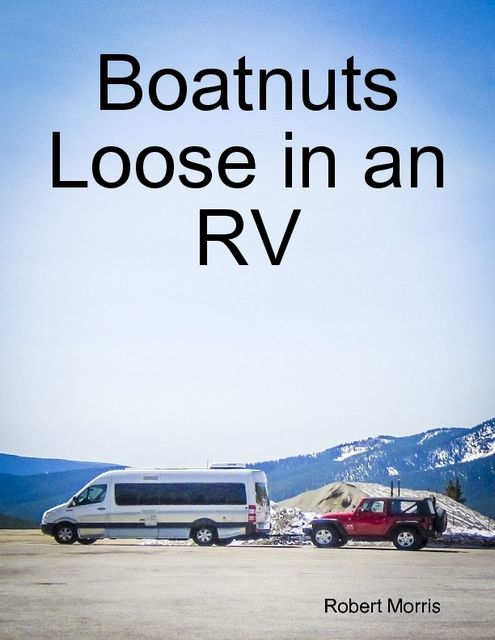 Boatnuts Loose in an RV, Robert Morris
