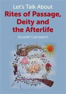 Let's Talk About Rites of Passage, Deity and the Afterlife, Siusaidh Ceanadach